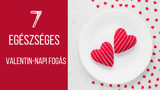 7 elbűvölő, egészséges Valentin-napi fogás