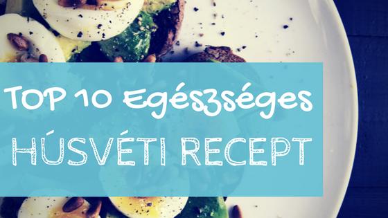 Top 10 egészséges húsvéti recept