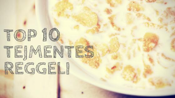 Top 10 tejmentes reggeli