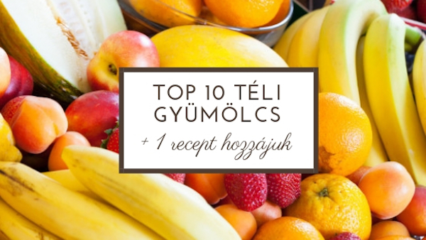 Top 10 téli gyümölcs + 1 turmixrecept hozzájuk